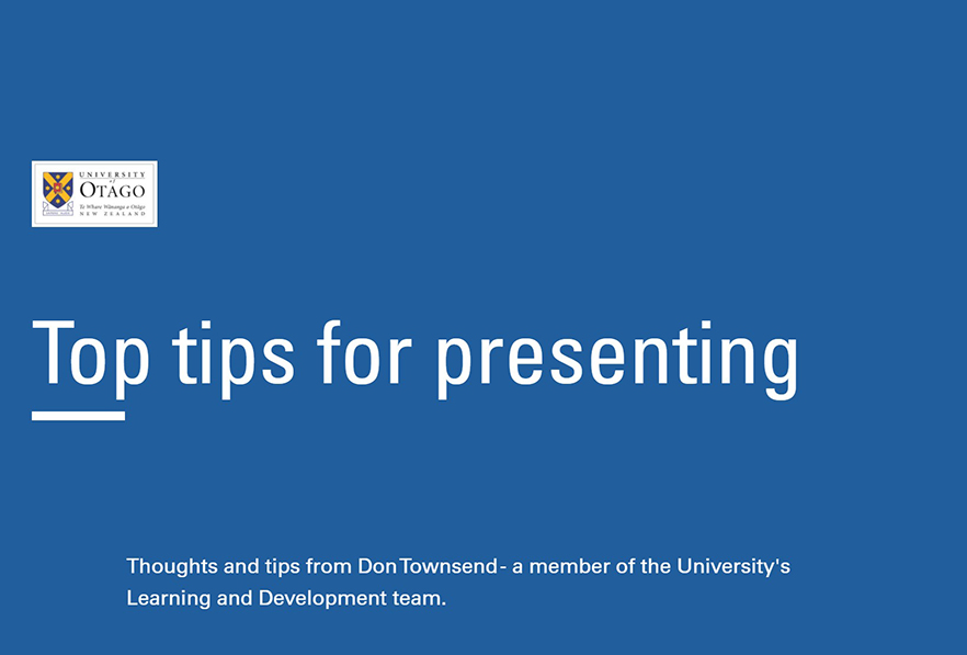 Top Tips for presenting - thoughts and tips from Don Townsend - a member of the University's Learning and Development Team (browser-based presentation)