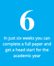 6 - In just six weeks you can complete a full paper and get a head start for the academic year